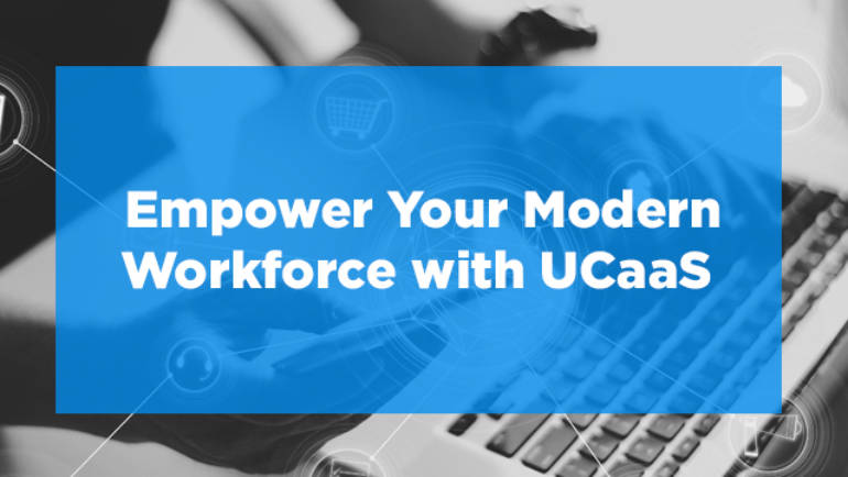 Empower Your Modern Workforce with UCaaS