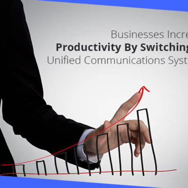 Businesses Increase Productivity By Switching To Unified Communications Systems