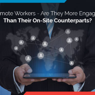 Remote Workers – Are They More Engaged Than Their On-Site Counterparts?