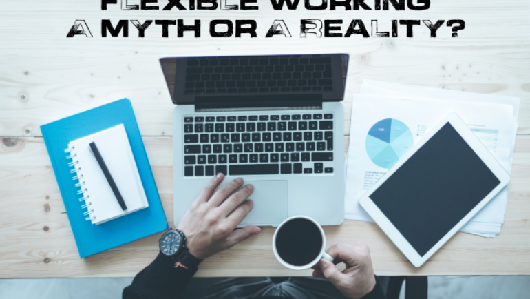 Flexible Working – A Myth Or A Reality?